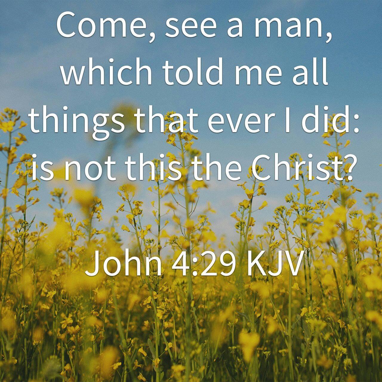 John 4-29 Come see a man